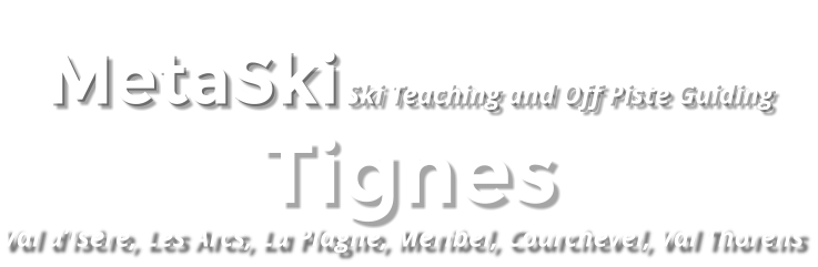 MetaSki Ski Teaching and Off Piste Guiding Tignes Val d'Isère, Les Arcs, La Plagne, Meribel, Courchevel, Val Thorens